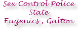 Sex Control Police State Eugenics , Galton
