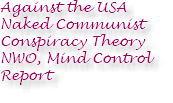Against the USA Naked Communist Conspiracy Theory NWO, Mind Control Report