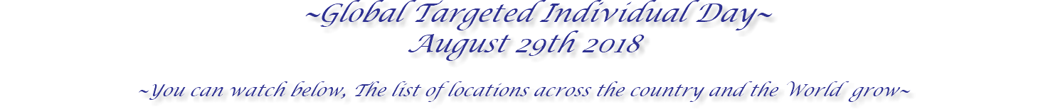 ~Global Targeted Individual Day~ August 29th 2018 ~You can watch below, The list of locations across the country and the World grow~